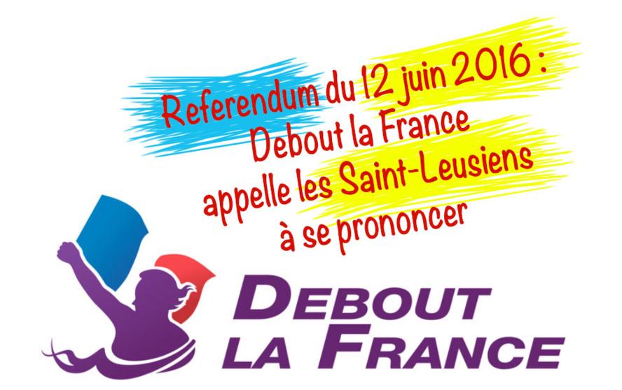 Référendum du 12 juin 2016 : Debout la France appelle les Saint-Leusiens à se prononcer