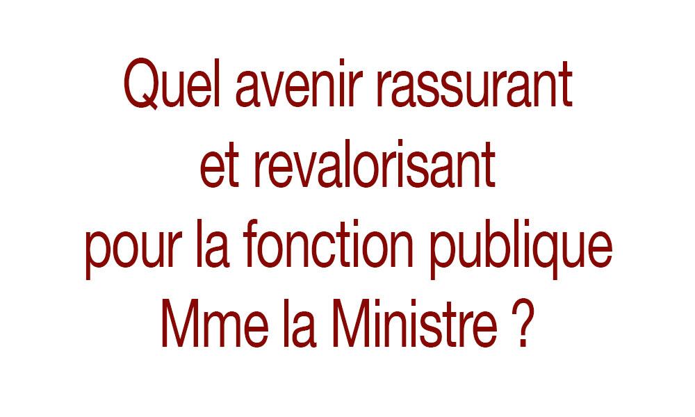 Quel avenir rassurant et revalorisant pour la fonction publique Mme la Ministre ?