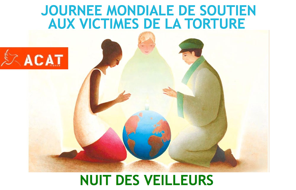 26 JUIN : JOURNÉE MONDIALE DE SOUTIEN AUX VICTIMES DE LA TORTURE