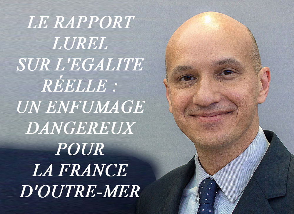 LE RAPPORT LUREL SUR L'EGALITE REELLE : UN ENFUMAGE DANGEREUX POUR LA FRANCE D'OUTRE-MER